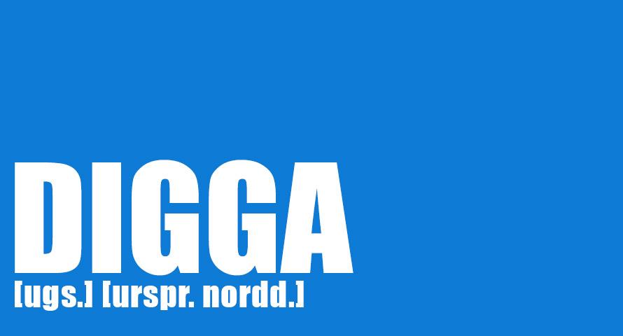 Digga Bedeutung und Definition des Wortes