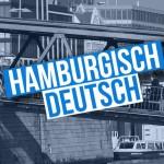 Hamburgisch: Allerlei Hamburger Begriffe und Sprichwörter